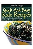 Jennifer Knight Kale Recipes: The Complete Guide to Using the Superfood Kale to Make Great Meals