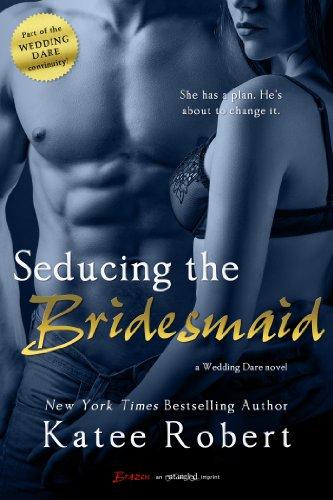 Katee Robert - Seducing the Bridesmaid (a Wedding Dare Novel) (Entangled Brazen)
