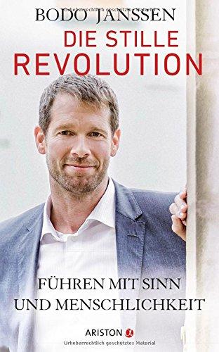 Die stille Revolution: Führen mit Sinn und Menschlichkeit das Buch von Bodo Janssen - Preis vergleichen und online kaufen