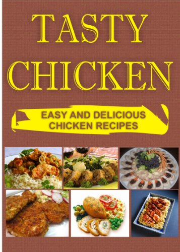 Free Kindle Book : Tasty Chicken: 29 Easy and Delicious Chicken Recipes For The Soul