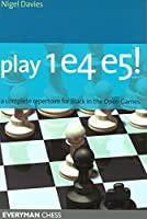 Play 1e4 E5: A Complete Repertiore For Black In The Open Games