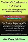 Writers' Conference in a Book: Top Ten Truths of Writing Better, Faster, Easier and More Profitably