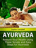 Ayurveda: Restore Your Health Using These Simple and Easy Steps for Ayurveda (ayurveda books, ayurveda healing, ayurveda the science of self healing) (English Edition)