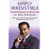 Simply Irresistible: The Psychology Of Seduction - How To Catch And Keep Your Perfect Partnerby Raj Persaud