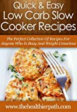 Low Carb Slow Cooker Recipes: The Perfect Collection of Recipes for Anyone Who Is Busy and Weight Conscious (Quick & Easy Recipes)