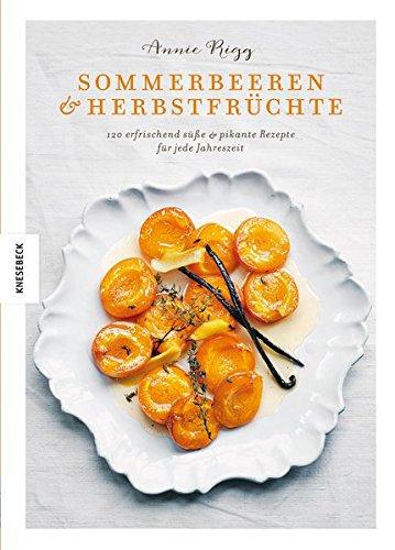 Sommerbeeren & Herbstfrüchte: 120 erfrischend süße & pikante Rezepte für jede Jahreszeit