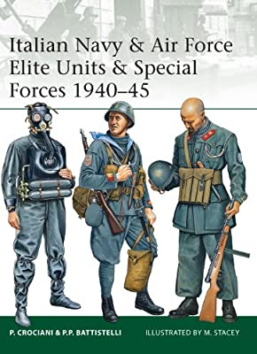 Italian Navy and Air Force Elite Units and Special Forces, 1940-45