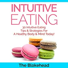 Intuitive Eating: 30 Intuitive Eating Tips & Strategies for a Healthy Body & Mind Today!: The Blokehead Success Series (       UNABRIDGED) by The Blokehead Narrated by Chris Brinkley