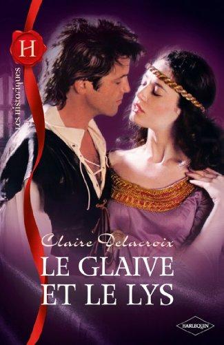 Claire Delacroix - Le glaive et le lys (Les Historiques)