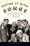 Saying It With Songs: Popular Music and the Coming of Sound to Hollywood Cinema (Oxford Music/Media)