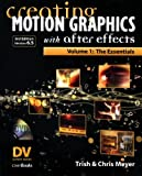 Creating Motion Graphics with After Effects, Vol. 1: The Essentials, 3rd Edition, Version 6.5 with DVD