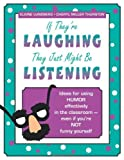 img - for If They're Laughing, They Just Might be Listening: Ideas for Using Humor Effectively in the Classroom - Even if You're Not Funny Yourself [Paperback] [2002] (Author) Elaine Lundberg, Cheryl Miller Thurston book / textbook / text book