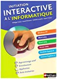 Initiation interactive � l'informatique : Windows XP-Word 2003-Excel 2003-Access 2003-Outlook Express 6-Internet Explorer 6 (1C�d�rom)