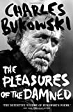 The Pleasures of the Damned: Selected Poems 1951-1993 by Bukowski. Charles ( 2010 ) Paperback