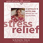 Stress Relief: Acupressure and Gentle Yoga Sessions You Can Use Anywhere | Michael Reed Gach