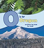 O Is for Oregon: Written by Kids for Kids (See My State)