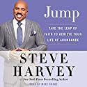 Jump: Take the Leap of Faith to Achieve Your Life of Abundance Audiobook by Steve Harvey Narrated by Mike Hodge