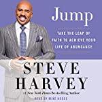 Jump: Take the Leap of Faith to Achieve Your Life of Abundance | Steve Harvey