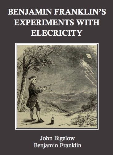 Benjamin Franklin - Benjamin Franklin's Experiments with Electricity (Annotated) (English Edition)