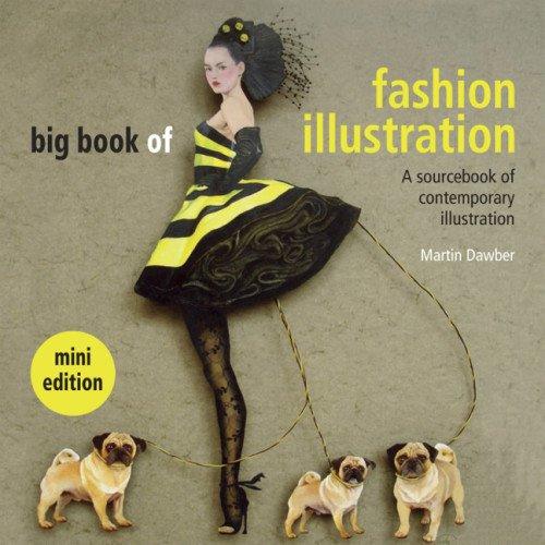 Big Book of Fashion Illustration. Mini Edition: A Sourcebook of Contemporary Illustration