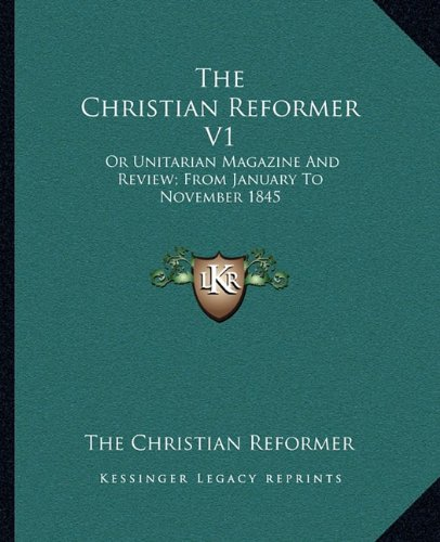 The Christian Reformer V1: Or Unitarian Magazine and Review; From January to November 1845