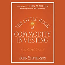 The Little Book of Commodity Investing Audiobook by John Stephenson, John Mauldin (Foreword) Narrated by Jeremy Gage