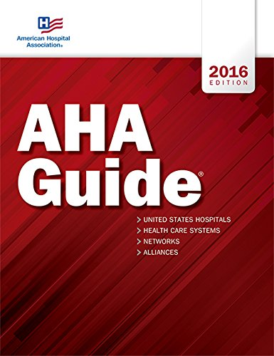 AHA Guide® 2016 edition (American Hospital Association Guide to the Health Care Field)