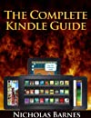 The Complete Kindle Guide - The Ultimate Manual For Kindle Devices From The Kindle Paperwhite To The Kindle Fire HD, Get Essential Kindle Tips, Troubleshooting Tricks and Must Have Apps On Your Kindle