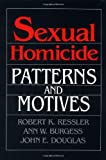 Sexual Homicide: Patterns and Motives (066916559X) by Robert K. Ressler