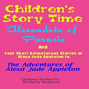 Children's Story Time: 'Alexandria of Parusia' and Four Short Adventurous Stories of Alexa Jade Appleton in 'The Adventures of Alexa Jade Appleton' | [Kimberly Stephens]