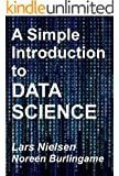 A Simple Introduction to DATA SCIENCE: BOOK ONE (New Street Data Science Basics 1)