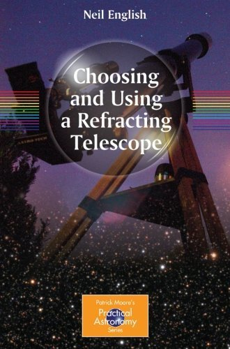 Choosing & Using A Refracting Telescope By English, Neil. (Springer,2010) [Paperback]