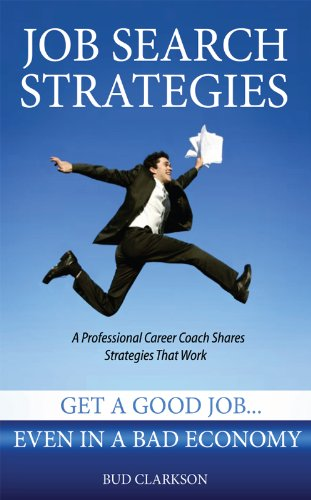 Job Search Strategies: Get a Good Job Even in a Bad Economy