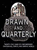 Drawn and Quarterly: Twenty-Five Years of Contemporary Cartooning, Comics, and Graphic Novels