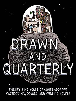 Drawn & Quarterly: 25 Years of Contemporary Cartooning, Comics, and Graphic Novels