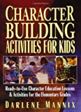 Character Building Activities for Kids: Ready-to-Use Character Education Lessons & Activities for the Elementary Grades