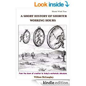 A SHORT HISTORY OF SHORTER WORKING HOURS - from the dawn of creation to today's workaholic delusions (Shorter work time Book 3)