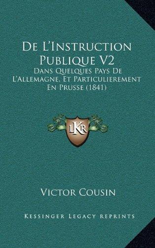 de L'Instruction Publique V2: Dans Quelques Pays de L'Allemagne, Et Particulierement En Prusse (1841)