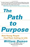 The Path to Purpose: How Young People Find Their Calling in Life (1416537244) by Damon, William