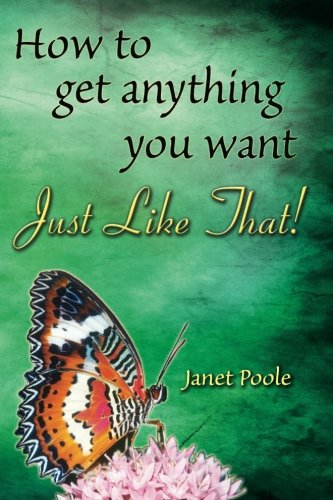 Just Like That!: How to Get Anything You Want