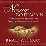 img - for I'll Never Do It Again: And Other Broken Promises That Need the Continuous Atonement book / textbook / text book