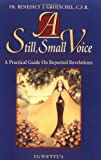 A Still, Small Voice: A Practical Guide on Reported Revelations (0898704367) by Benedict J. Groeschel