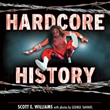 Hardcore History: The Extremely Unauthorized Story of the ECW (       UNABRIDGED) by Scott E. Williams Narrated by Karl Miller