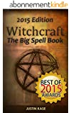 Witchcraft: The Big Spell Book: The ultimate guide to witchcraft, spells, rituals and wicca (English Edition)
