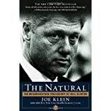 The Natural: The Misunderstood Presidency of Bill Clintonby Joe Klein