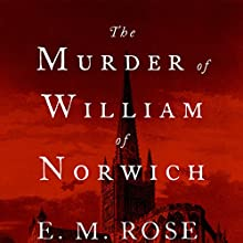 The Murder of William of Norwich: The Origins of the Blood Libel in Medieval Europe (       UNABRIDGED) by E. M. Rose Narrated by Malk Williams