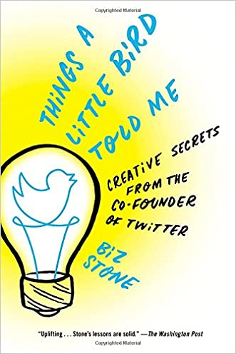 Things a Little Bird Told Me: Creative Secrets from the Co-Founder of Twitter written by Biz Stone