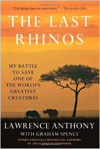 The last rhinos : my battle to save one of the world's greatest creatures