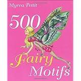 500 Fairy Motifs ~ Myrea Pettit