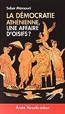 D�mocratie ath�nienne, une affaire d'oisifs ? : Travail et participation politique au IVe si�cle avant J.-C. par Mansouri